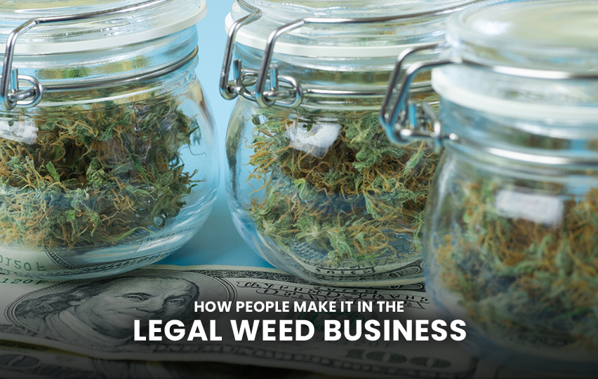 People Make It In the Legal Weed Business